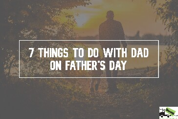 7 Things to Do with Dad on Father's Day